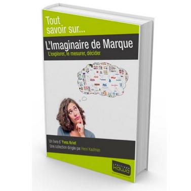 L'imaginaire de Marque, d'Yves Krief : et si plus de « modestie » était de mise dans la gestion des marques ?