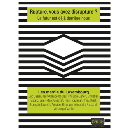 Quand 11 têtes pensantes se penchent sur la notion de «rupture» – Publication de «Rupture, vous avez disrupture ?», aux éditions Kawa